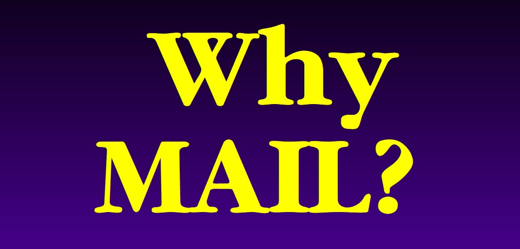Why MAIL!